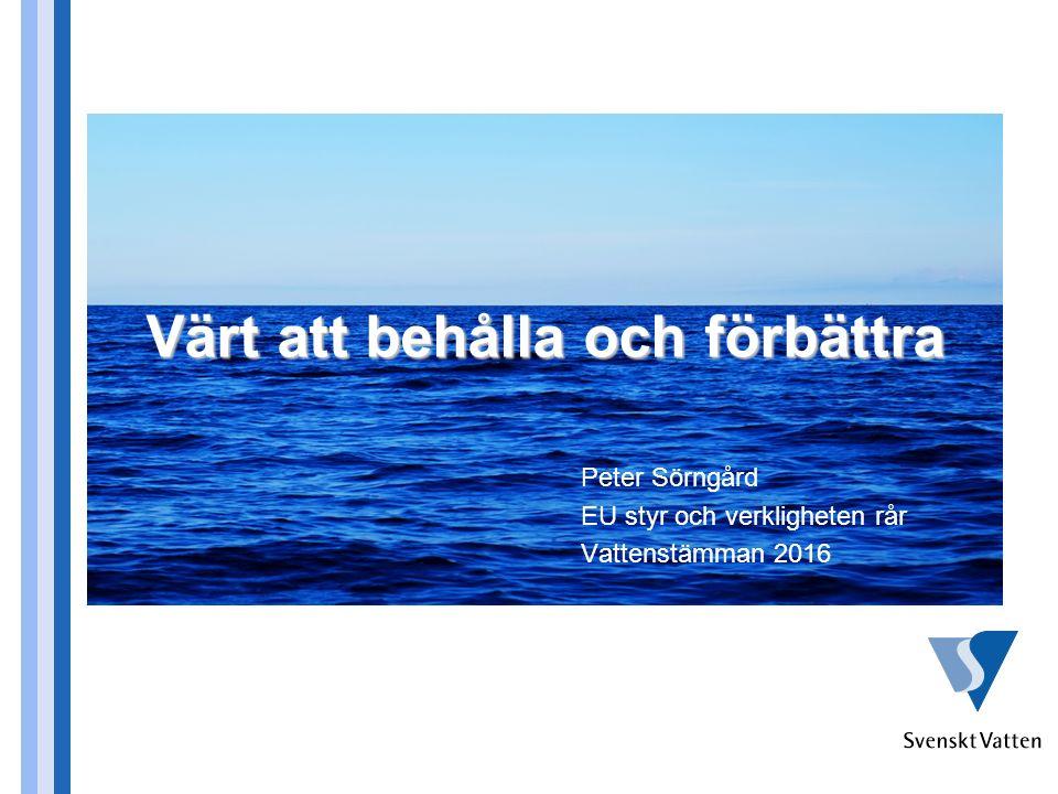 Värt att behålla och förbättra Peter Sörngård EU styr och verkligheten rår Vattenstämman 2016