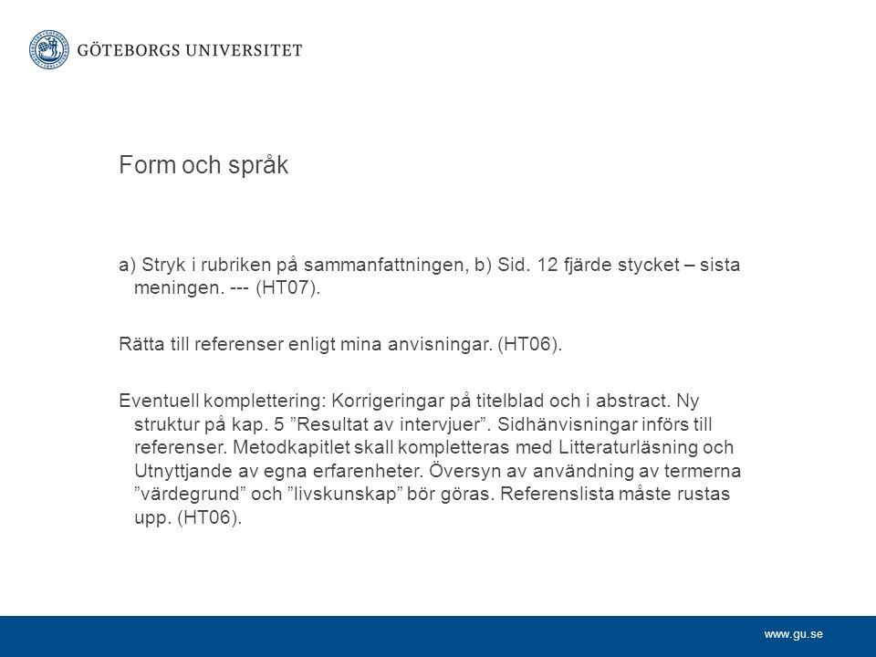 www.gu.se Form och språk a) Stryk i rubriken på sammanfattningen, b) Sid. 12 fjärde stycket – sista meningen. --- (HT07). Rätta till referenser enligt