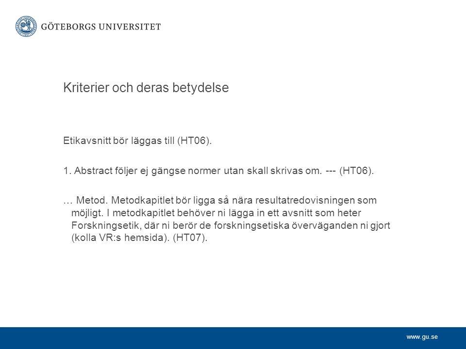 www.gu.se Kriterier och deras betydelse Etikavsnitt bör läggas till (HT06). 1. Abstract följer ej gängse normer utan skall skrivas om. --- (HT06). … M