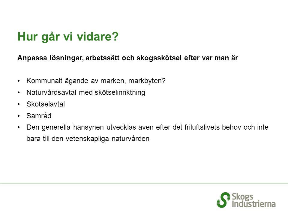 Hur går vi vidare? Anpassa lösningar, arbetssätt och skogsskötsel efter var man är Kommunalt ägande av marken, markbyten? Naturvårdsavtal med skötseli