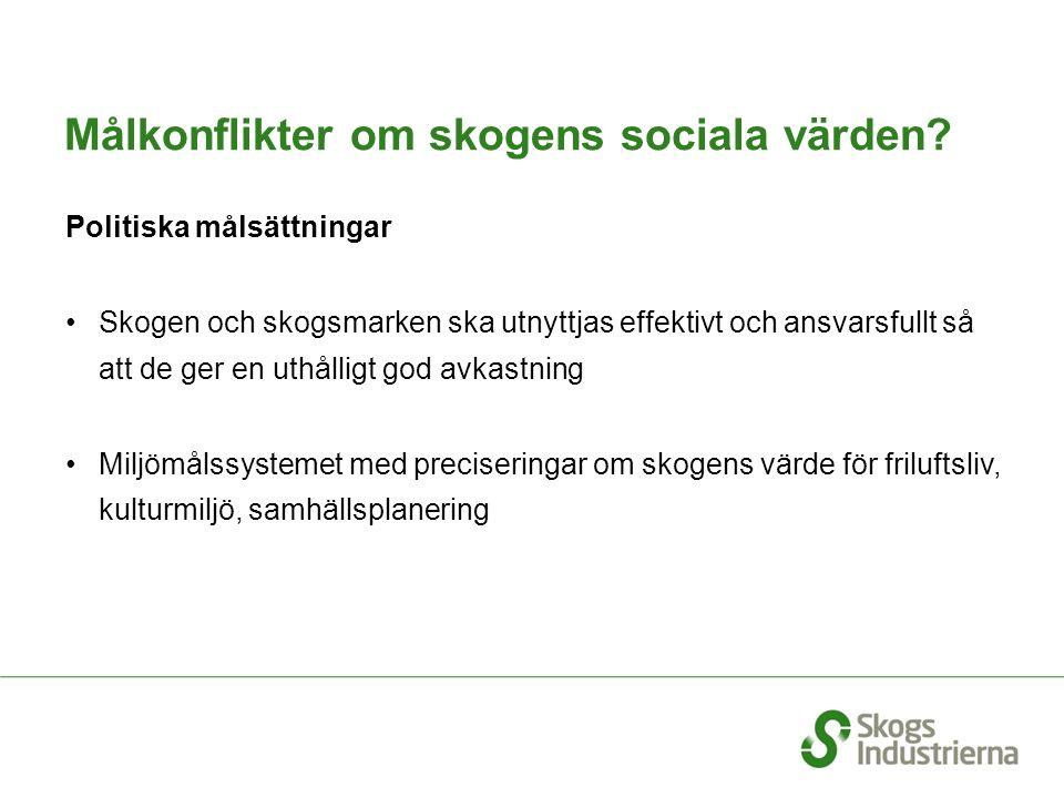 Målkonflikter om skogens sociala värden? Politiska målsättningar Skogen och skogsmarken ska utnyttjas effektivt och ansvarsfullt så att de ger en uthå