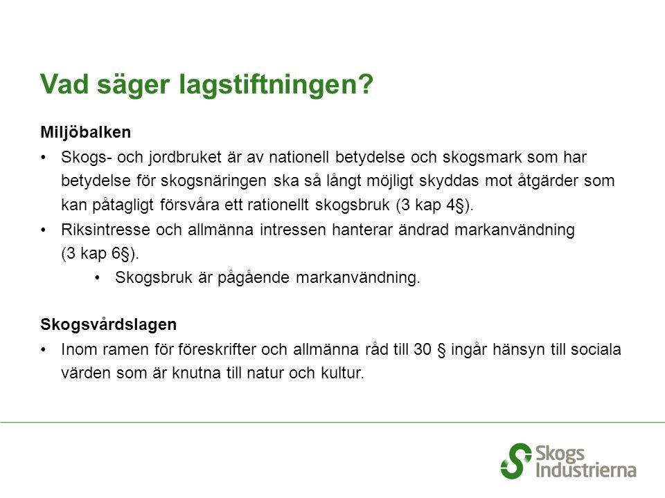 Vad säger lagstiftningen? Miljöbalken Skogs- och jordbruket är av nationell betydelse och skogsmark som har betydelse för skogsnäringen ska så långt m