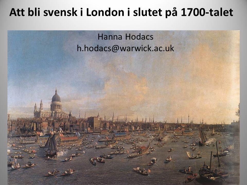 Att bli svensk i London i slutet på 1700-talet Hanna Hodacs h.hodacs@warwick.ac.uk