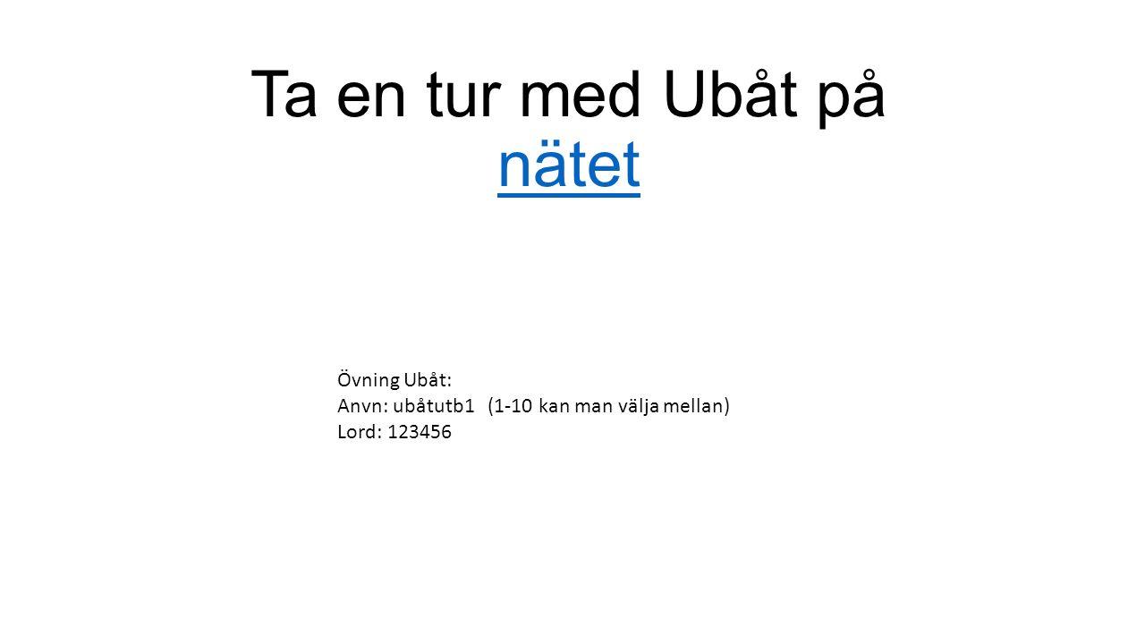 Ta en tur med Ubåt på nätet nätet Övning Ubåt: Anvn: ubåtutb1 (1-10 kan man välja mellan) Lord: 123456