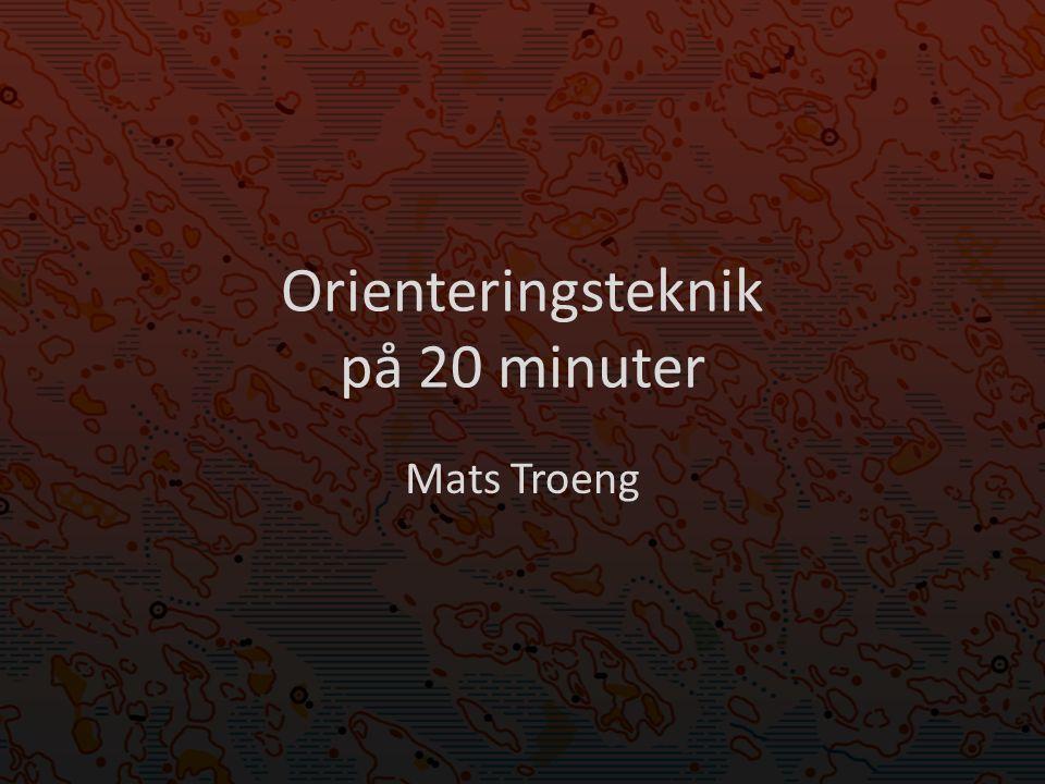 Orienteringsteknik på 20 minuter Mats Troeng