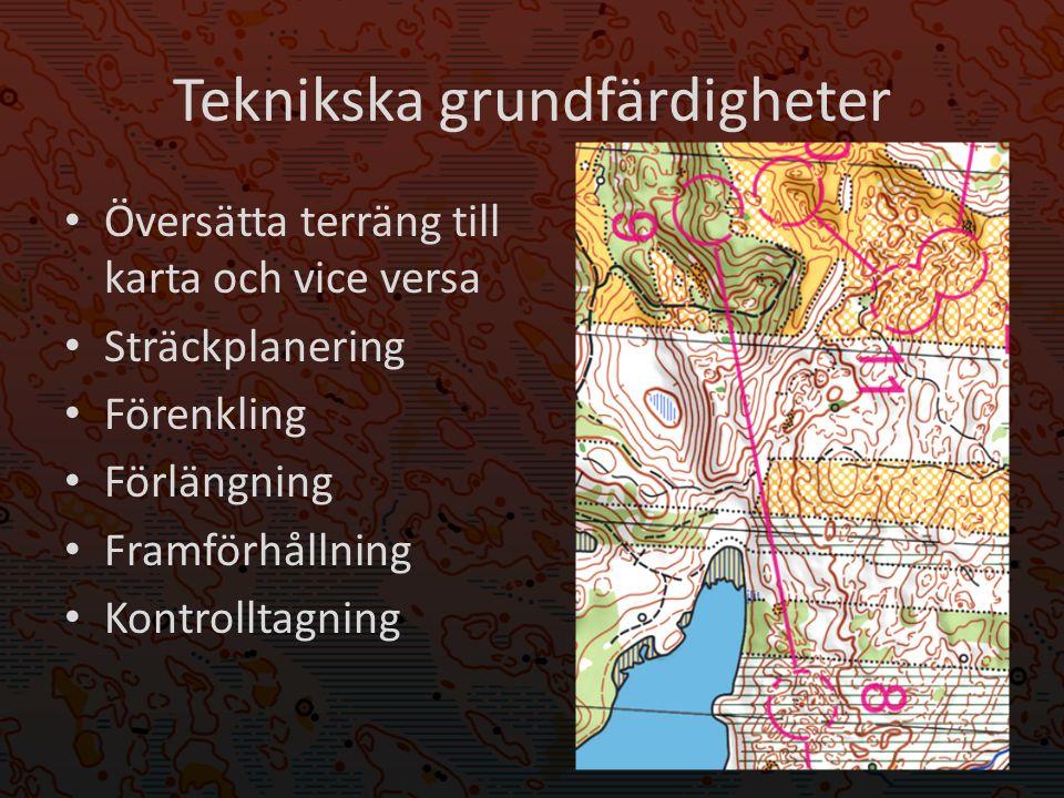 Teknikska grundfärdigheter Översätta terräng till karta och vice versa Sträckplanering Förenkling Förlängning Framförhållning Kontrolltagning