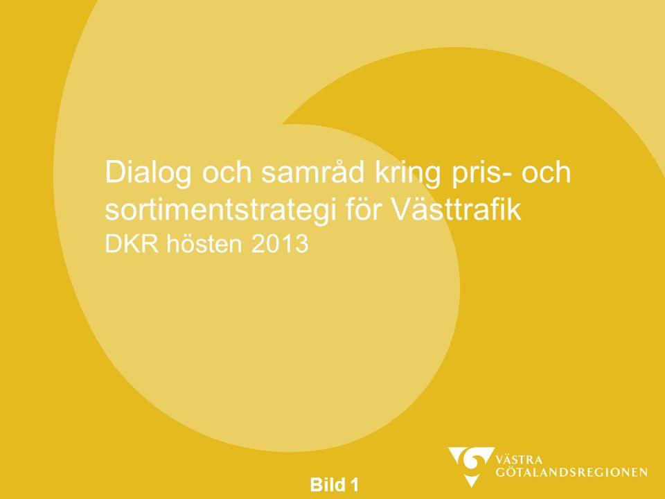 Bild 1 Dialog och samråd kring pris- och sortimentstrategi för Västtrafik DKR hösten 2013