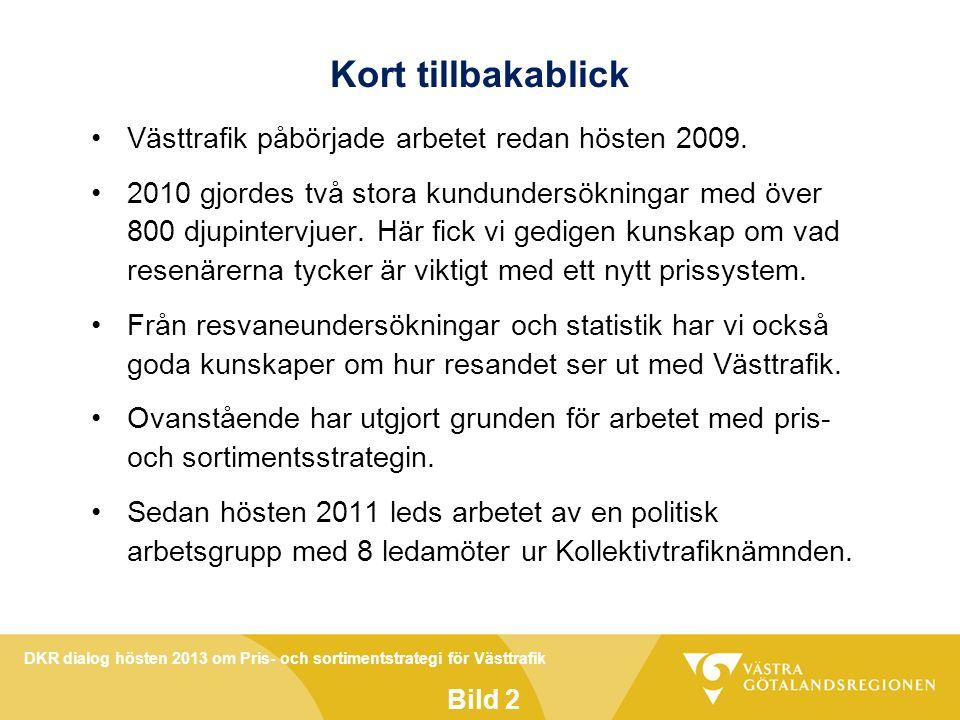 DKR dialog hösten 2013 om Pris- och sortimentstrategi för Västtrafik Bild 2 Kort tillbakablick Västtrafik påbörjade arbetet redan hösten 2009.