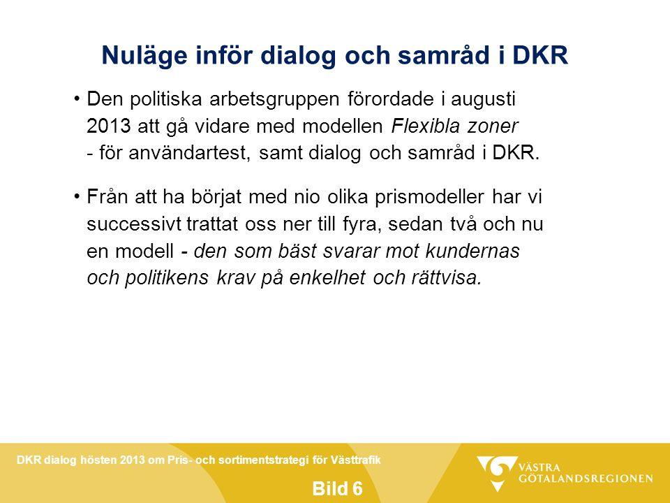 DKR dialog hösten 2013 om Pris- och sortimentstrategi för Västtrafik Bild 6 Nuläge inför dialog och samråd i DKR Den politiska arbetsgruppen förordade i augusti 2013 att gå vidare med modellen Flexibla zoner - för användartest, samt dialog och samråd i DKR.
