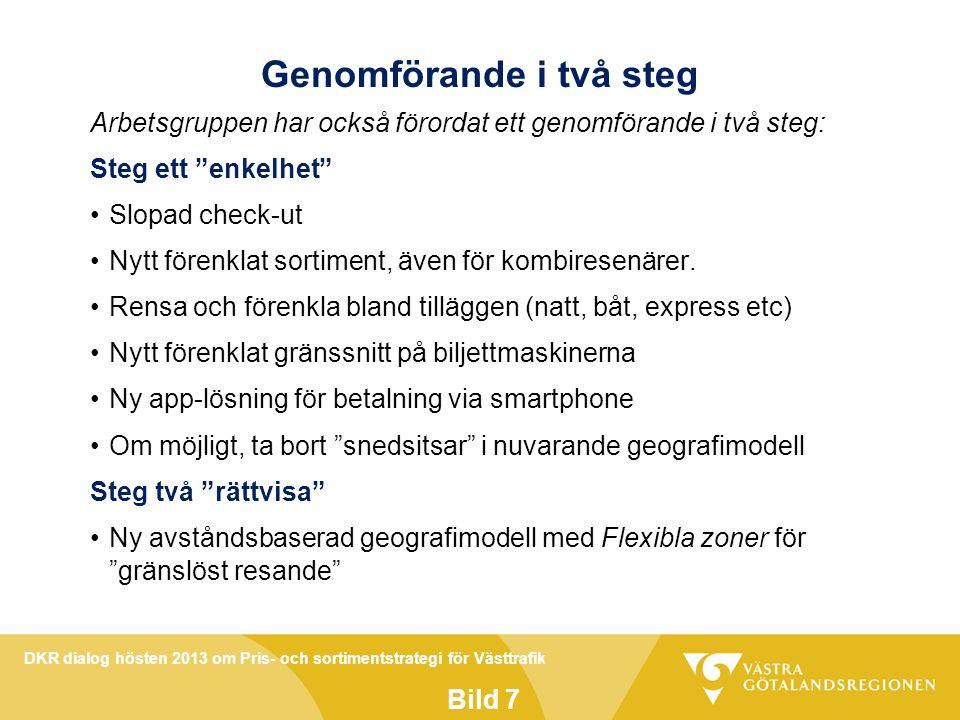 DKR dialog hösten 2013 om Pris- och sortimentstrategi för Västtrafik Bild 7 Genomförande i två steg Arbetsgruppen har också förordat ett genomförande i två steg: Steg ett enkelhet Slopad check-ut Nytt förenklat sortiment, även för kombiresenärer.