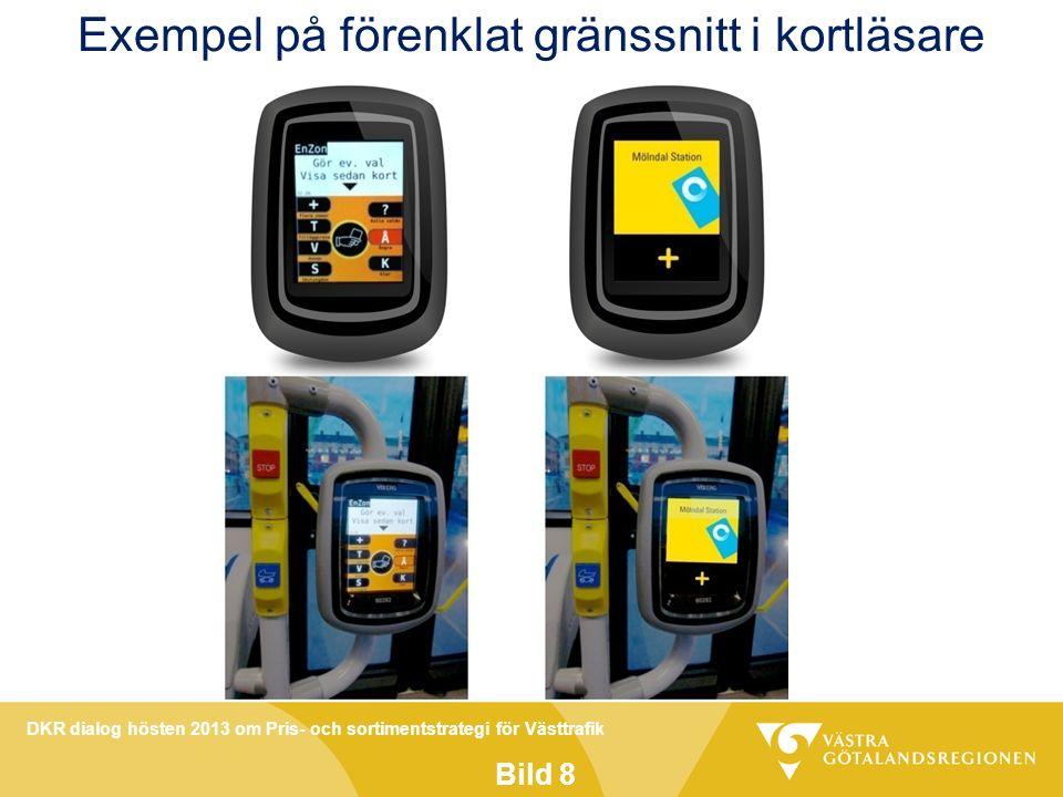 DKR dialog hösten 2013 om Pris- och sortimentstrategi för Västtrafik Bild 9 Genomförande i två steg, forts Steg ett kan införas inom två år efter beslutad strategi.