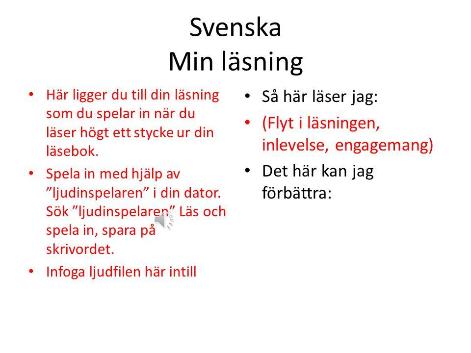 Svenska Min läsning Här ligger du till din läsning som du spelar in när du läser högt ett stycke ur din läsebok.