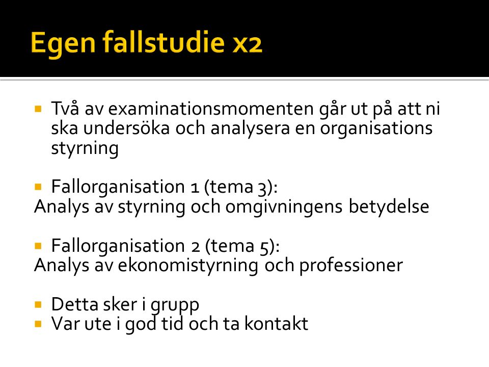  Två av examinationsmomenten går ut på att ni ska undersöka och analysera en organisations styrning  Fallorganisation 1 (tema 3): Analys av styrning