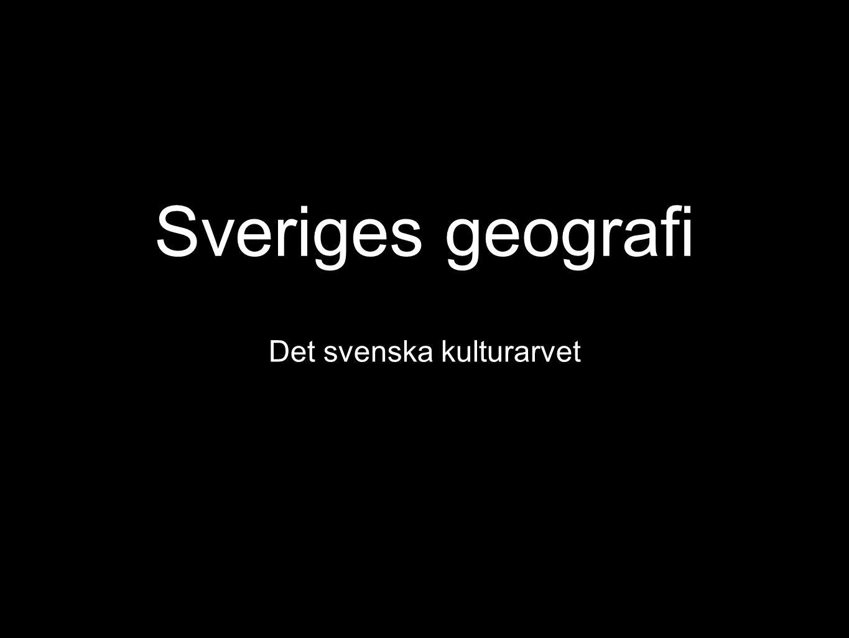 Sveriges geografi Det svenska kulturarvet