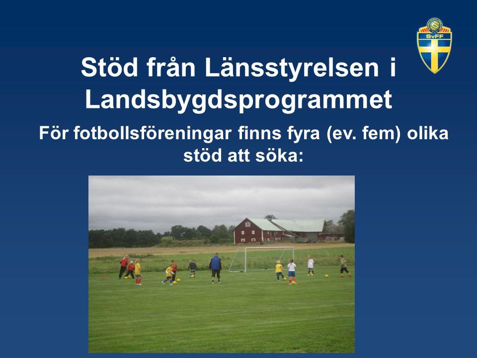 Stöd från Länsstyrelsen i Landsbygdsprogrammet För fotbollsföreningar finns fyra (ev. fem) olika stöd att söka: