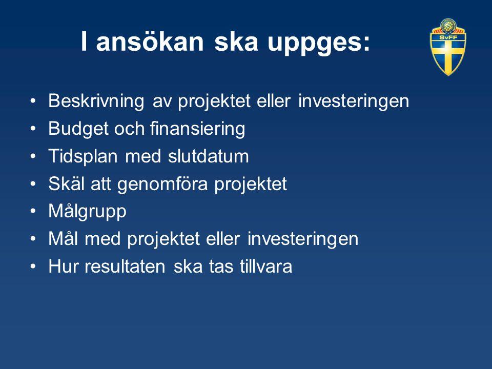 I ansökan ska uppges: Beskrivning av projektet eller investeringen Budget och finansiering Tidsplan med slutdatum Skäl att genomföra projektet Målgrupp Mål med projektet eller investeringen Hur resultaten ska tas tillvara
