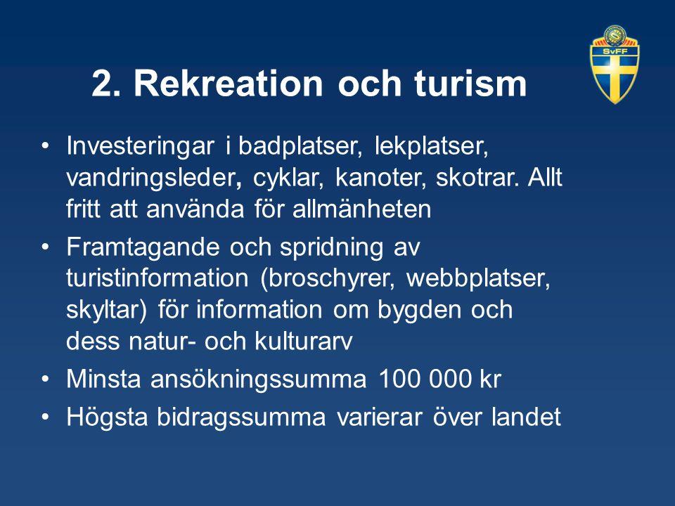2. Rekreation och turism Investeringar i badplatser, lekplatser, vandringsleder, cyklar, kanoter, skotrar. Allt fritt att använda för allmänheten Fram