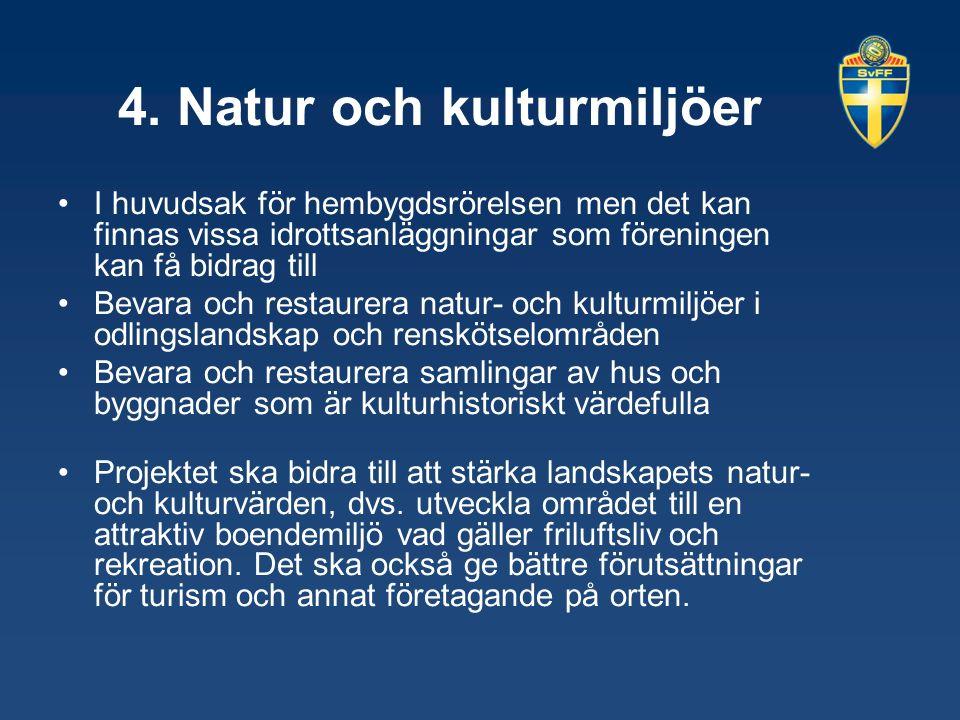 4. Natur och kulturmiljöer I huvudsak för hembygdsrörelsen men det kan finnas vissa idrottsanläggningar som föreningen kan få bidrag till Bevara och r