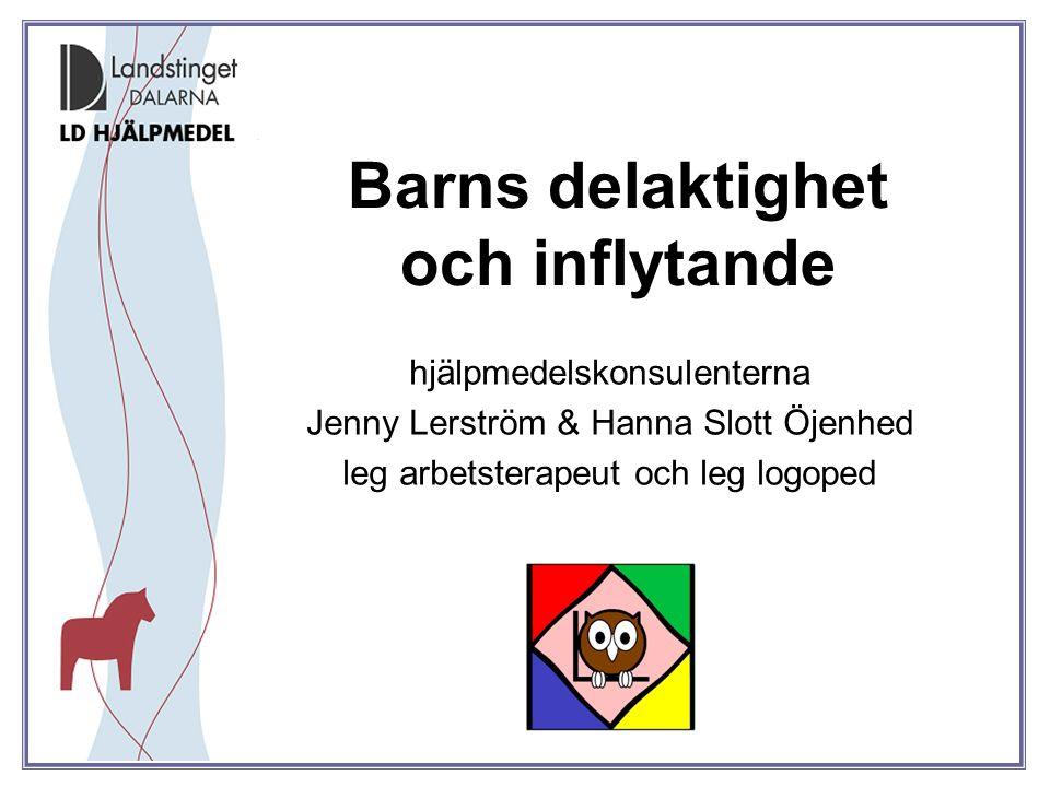 Barns delaktighet och inflytande hjälpmedelskonsulenterna Jenny Lerström & Hanna Slott Öjenhed leg arbetsterapeut och leg logoped