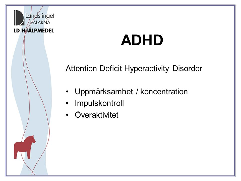 ADHD Attention Deficit Hyperactivity Disorder Uppmärksamhet / koncentration Impulskontroll Överaktivitet