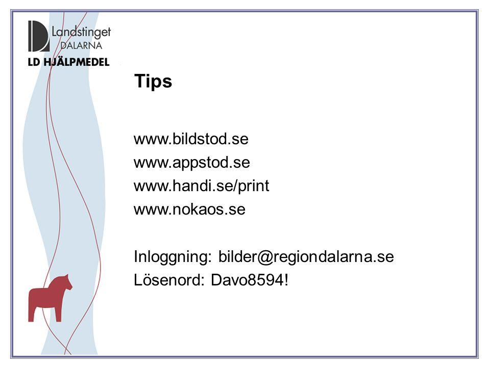Tips www.bildstod.se www.appstod.se www.handi.se/print www.nokaos.se Inloggning: bilder@regiondalarna.se Lösenord: Davo8594!