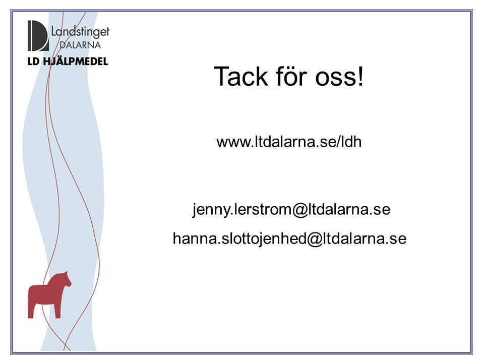 Tack för oss! www.ltdalarna.se/ldh jenny.lerstrom@ltdalarna.se hanna.slottojenhed@ltdalarna.se