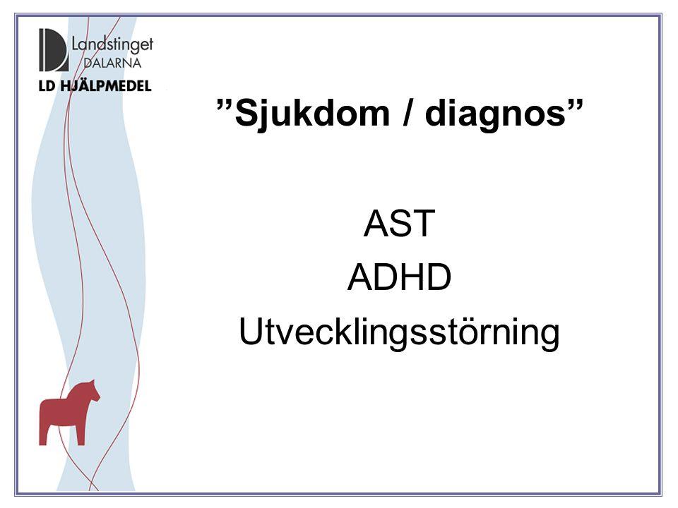 Sjukdom / diagnos AST ADHD Utvecklingsstörning