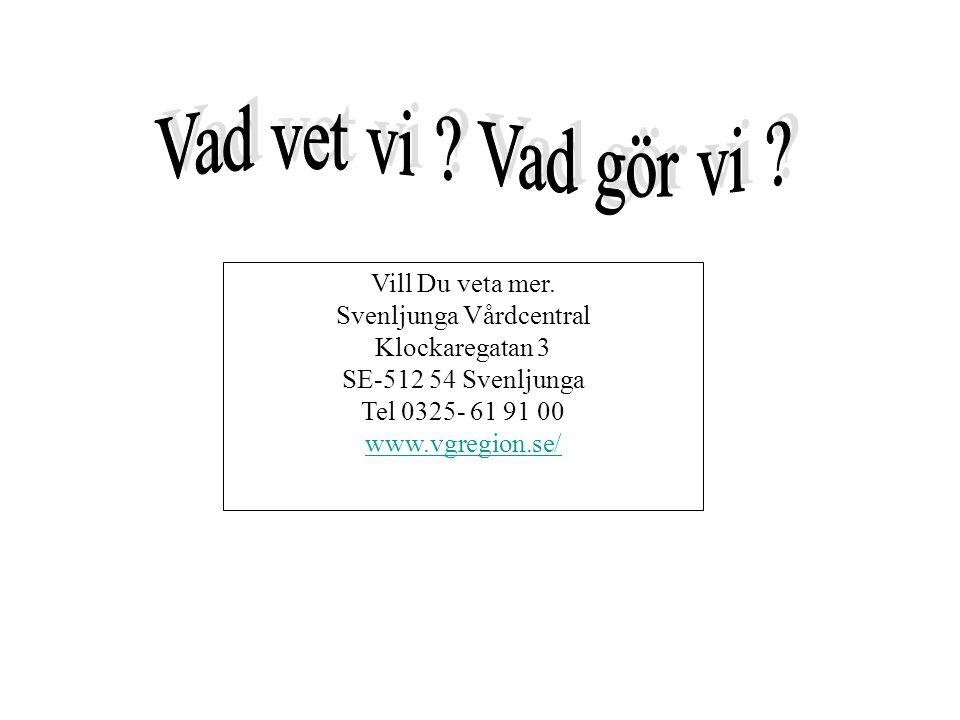 Vill Du veta mer. Svenljunga Vårdcentral Klockaregatan 3 SE-512 54 Svenljunga Tel 0325- 61 91 00 www.vgregion.se/