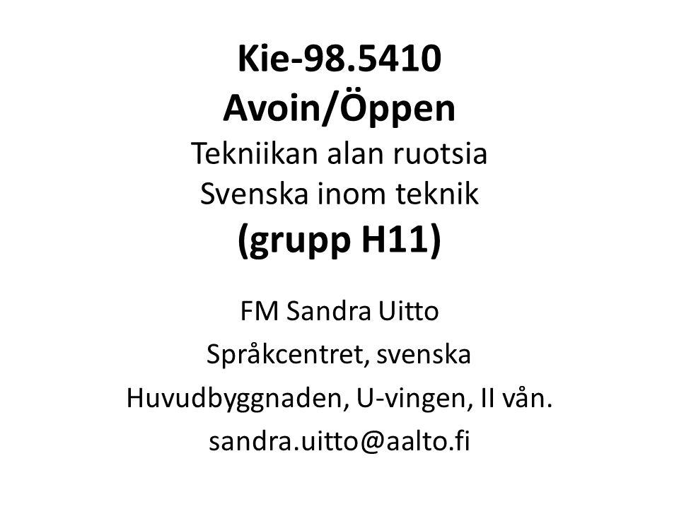 Kie-98.5410 Avoin/Öppen Tekniikan alan ruotsia Svenska inom teknik (grupp H11) FM Sandra Uitto Språkcentret, svenska Huvudbyggnaden, U-vingen, II vån.