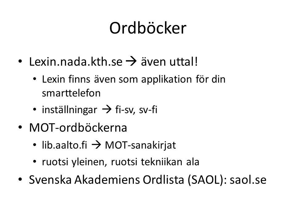 Ordböcker Lexin.nada.kth.se  även uttal! Lexin finns även som applikation för din smarttelefon inställningar  fi-sv, sv-fi MOT-ordböckerna lib.aalto