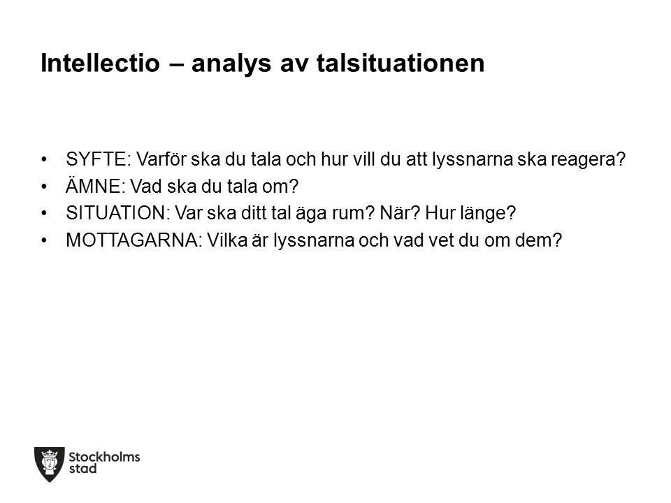 Intellectio – analys av talsituationen SYFTE: Varför ska du tala och hur vill du att lyssnarna ska reagera.