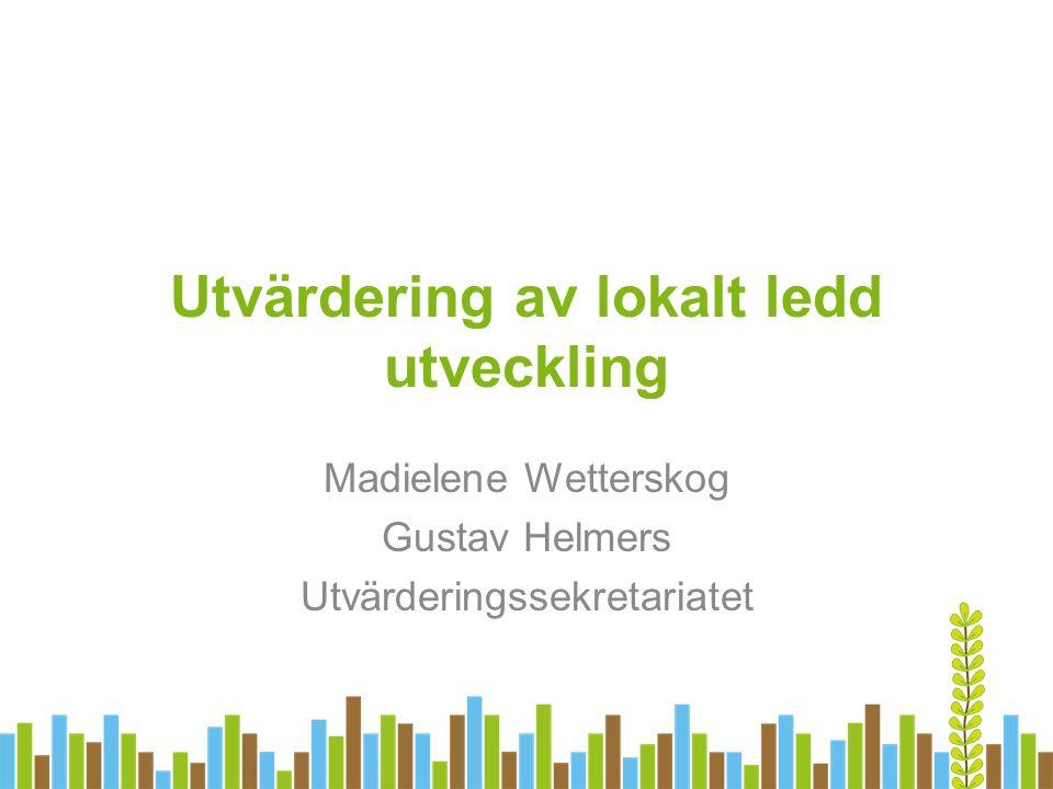 Utvärdering av lokalt ledd utveckling Madielene Wetterskog Gustav Helmers Utvärderingssekretariatet