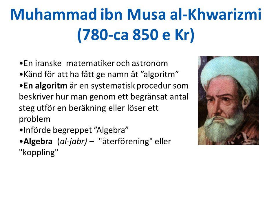 Muhammad ibn Musa al-Khwarizmi (780-ca 850 e Kr) En iranske matematiker och astronom Känd för att ha fått ge namn åt algoritm En algoritm är en systematisk procedur som beskriver hur man genom ett begränsat antal steg utför en beräkning eller löser ett problem Införde begreppet Algebra Algebra (al-jabr) – återförening eller koppling