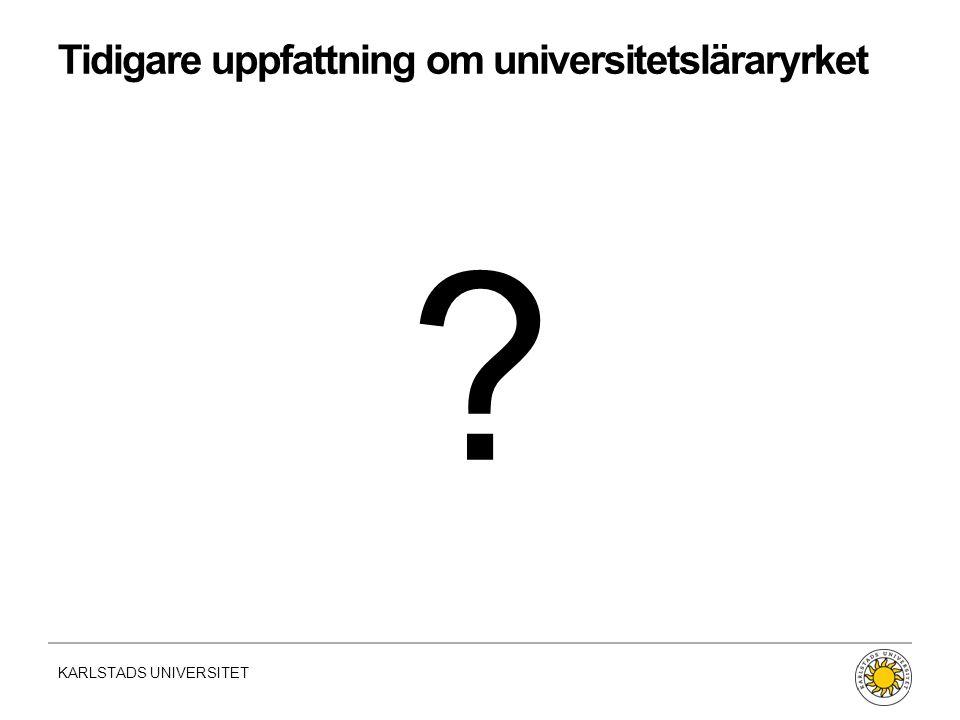 KARLSTADS UNIVERSITET Fakultet | Namn | Datum Tidigare uppfattning om universitetsläraryrket ?