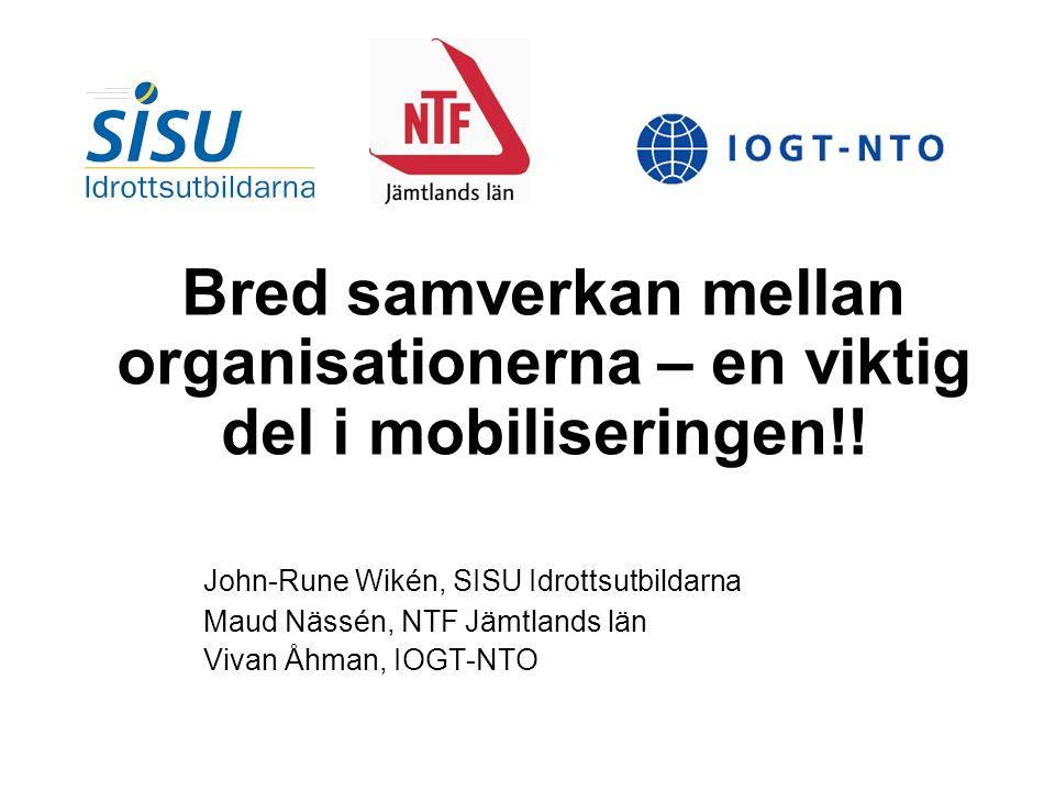 Bred samverkan mellan organisationerna – en viktig del i mobiliseringen!! John-Rune Wikén, SISU Idrottsutbildarna Maud Nässén, NTF Jämtlands län Vivan