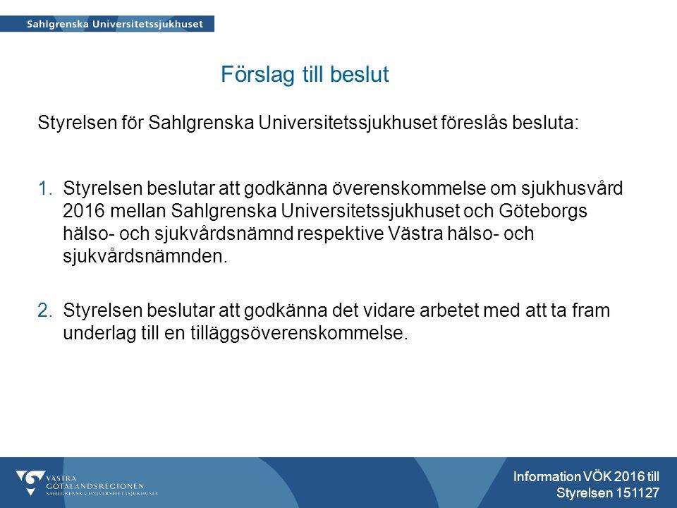 Förslag till beslut Styrelsen för Sahlgrenska Universitetssjukhuset föreslås besluta: 1.Styrelsen beslutar att godkänna överenskommelse om sjukhusvård 2016 mellan Sahlgrenska Universitetssjukhuset och Göteborgs hälso- och sjukvårdsnämnd respektive Västra hälso- och sjukvårdsnämnden.