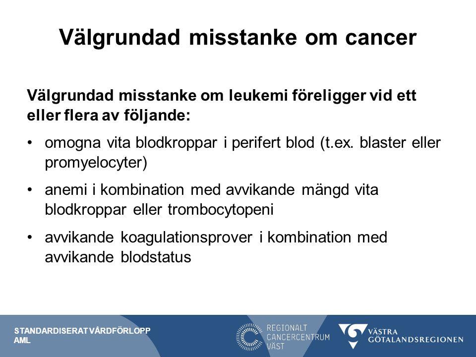 Välgrundad misstanke om cancer Välgrundad misstanke om leukemi föreligger vid ett eller flera av följande: omogna vita blodkroppar i perifert blod (t.ex.