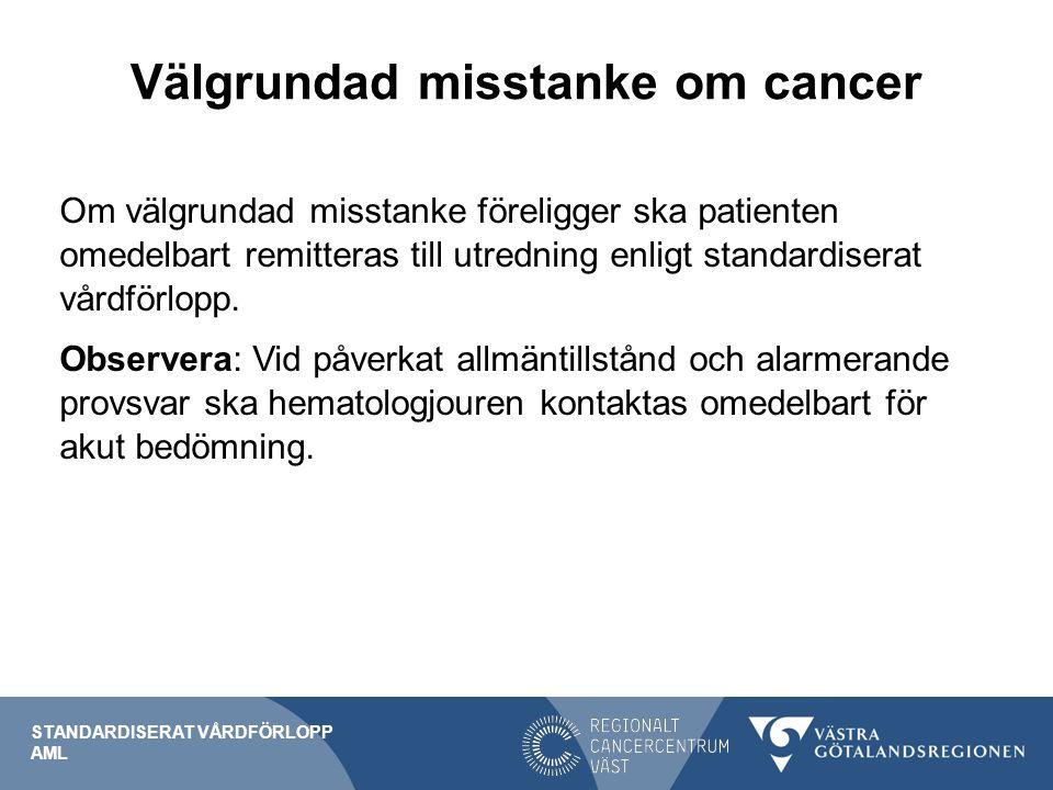 Välgrundad misstanke om cancer Om välgrundad misstanke föreligger ska patienten omedelbart remitteras till utredning enligt standardiserat vårdförlopp.