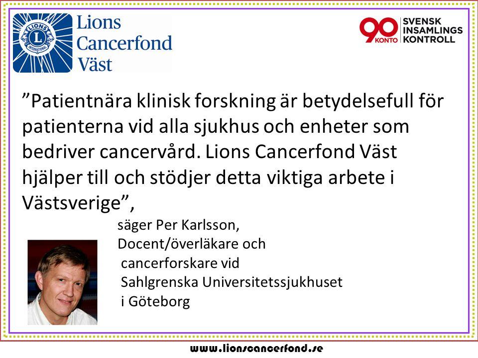 www.lionscancerfond.se Sedan Lions Cancerfond Väst startade har 182 olika cancerforskningsprojekt ansökt om forskningsanslag 38 projekt har erhållit anslag om tillsammans 4 895 000:- 1 750 000:- har nu utannonserats för nya forskningsprojekt (2016)