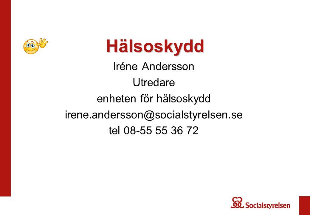 Hälsoskydd Iréne Andersson Utredare enheten för hälsoskydd irene.andersson@socialstyrelsen.se tel 08-55 55 36 72