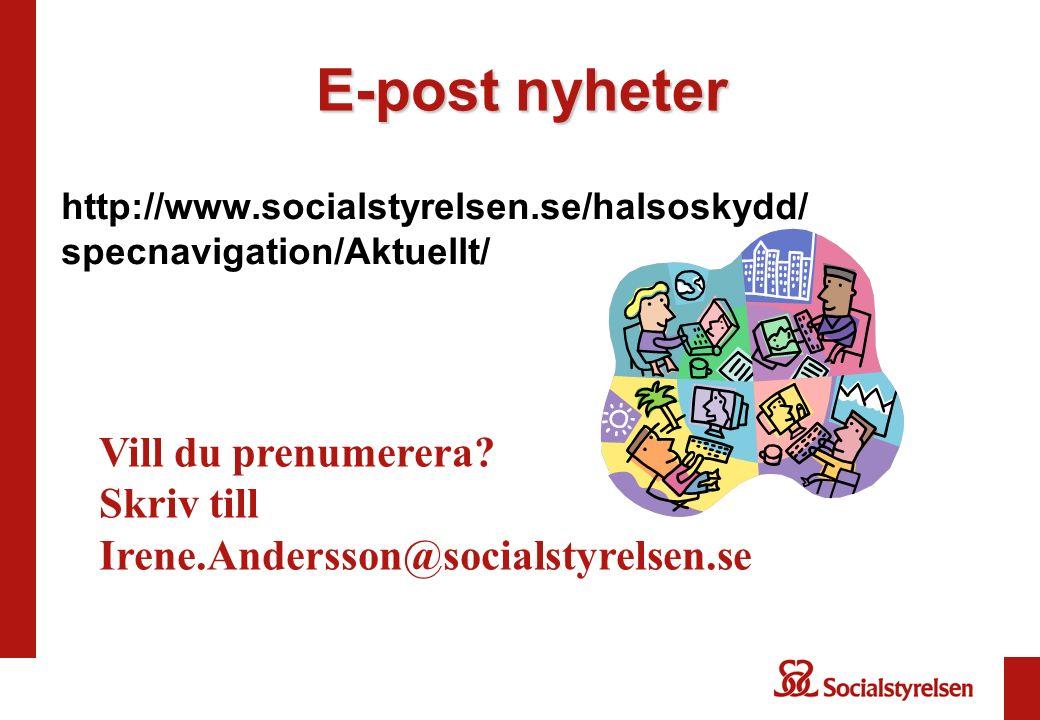 E-post nyheter http://www.socialstyrelsen.se/halsoskydd/ specnavigation/Aktuellt/ Vill du prenumerera? Skriv till Irene.Andersson@socialstyrelsen.se