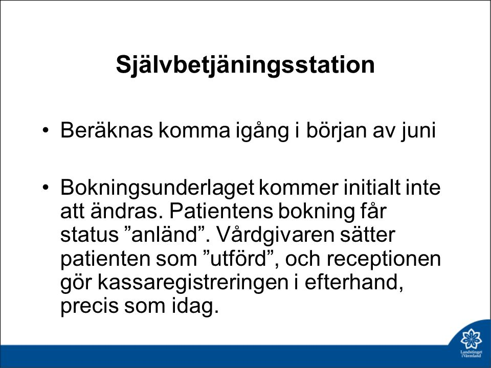"""Självbetjäningsstation Beräknas komma igång i början av juni Bokningsunderlaget kommer initialt inte att ändras. Patientens bokning får status """"anländ"""