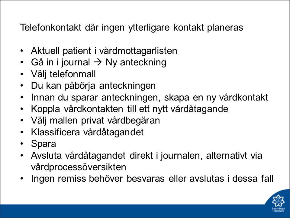 Telefonkontakt där ingen ytterligare kontakt planeras Aktuell patient i vårdmottagarlisten Gå in i journal  Ny anteckning Välj telefonmall Du kan påb