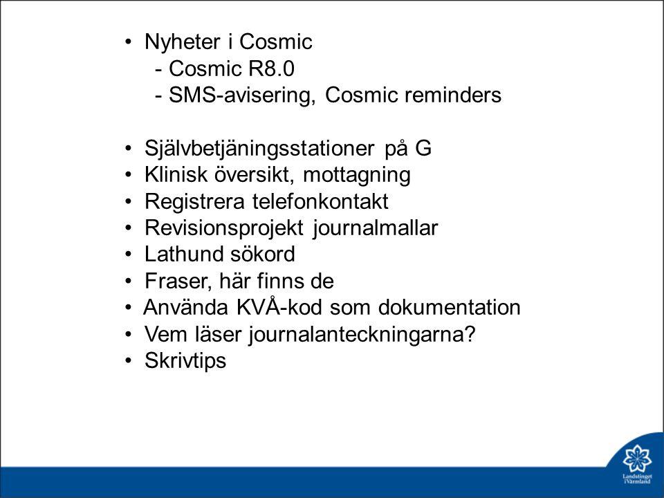 Nyheter i Cosmic - Cosmic R8.0 - SMS-avisering, Cosmic reminders Självbetjäningsstationer på G Klinisk översikt, mottagning Registrera telefonkontakt
