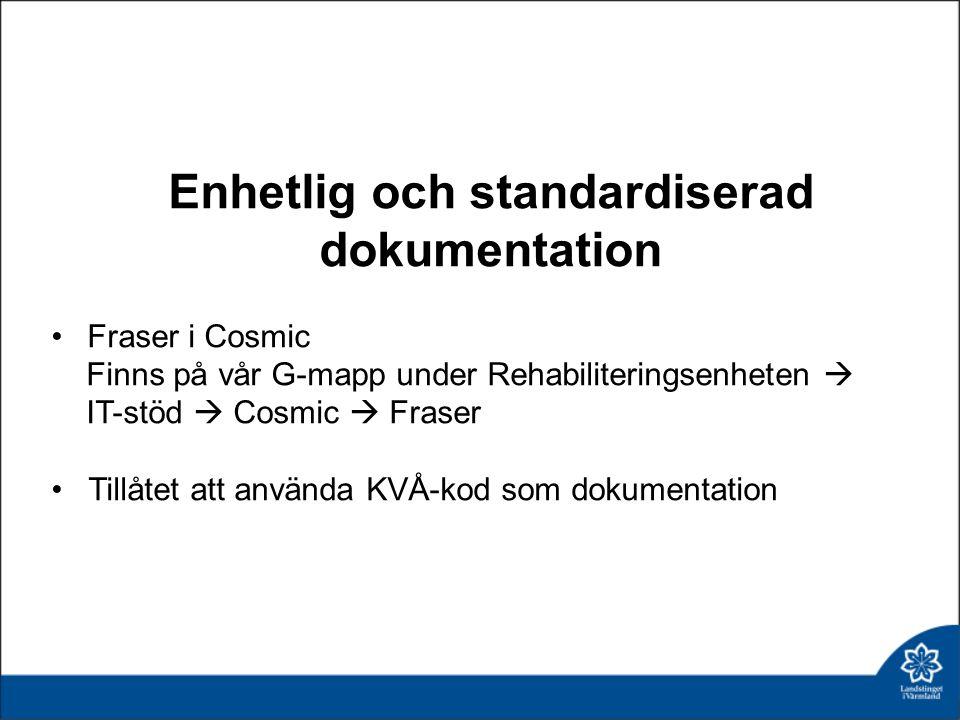 Enhetlig och standardiserad dokumentation Fraser i Cosmic Finns på vår G-mapp under Rehabiliteringsenheten  IT-stöd  Cosmic  Fraser Tillåtet att använda KVÅ-kod som dokumentation