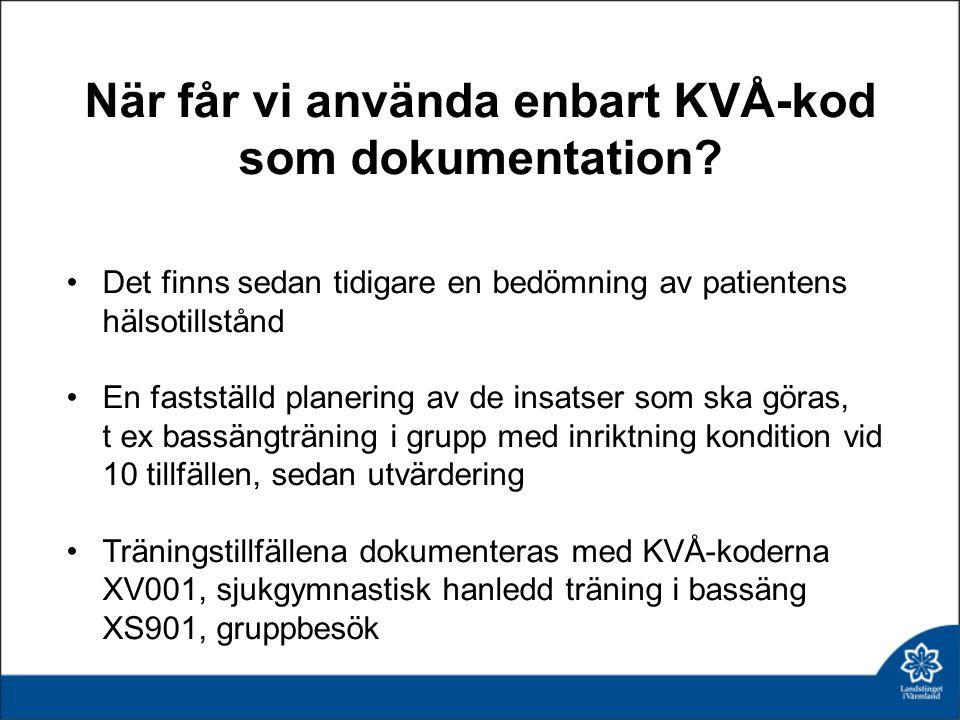 När får vi använda enbart KVÅ-kod som dokumentation? Det finns sedan tidigare en bedömning av patientens hälsotillstånd En fastställd planering av de