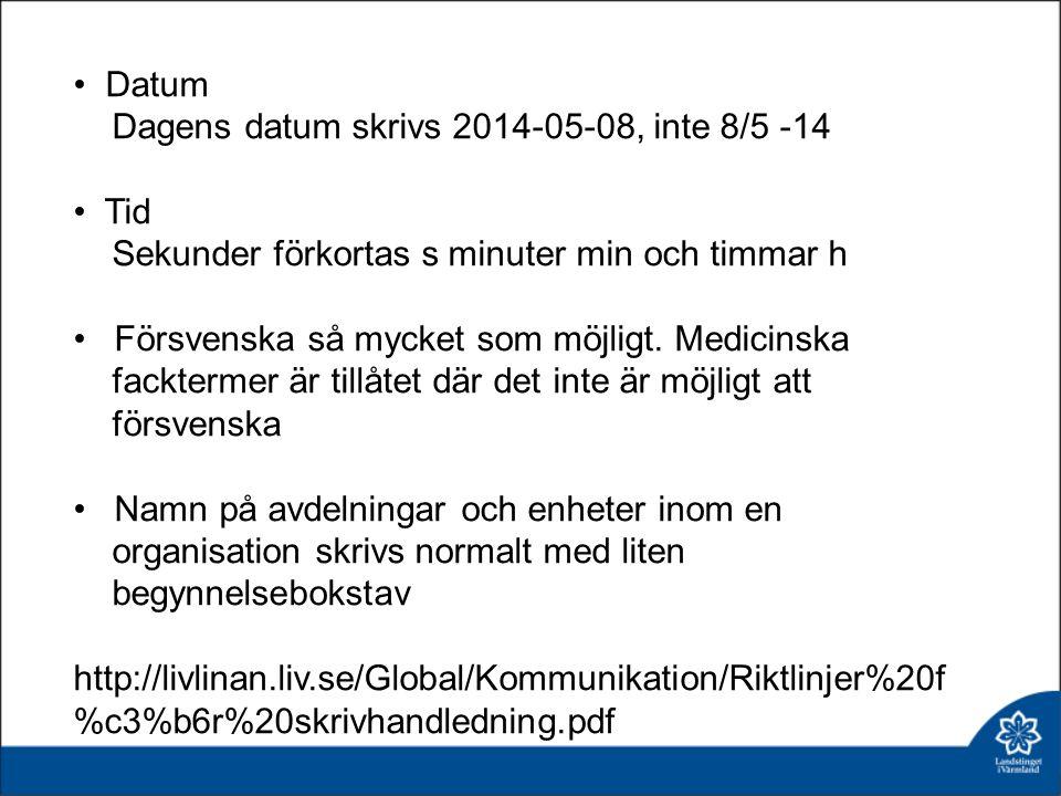 Datum Dagens datum skrivs 2014-05-08, inte 8/5 -14 Tid Sekunder förkortas s minuter min och timmar h Försvenska så mycket som möjligt. Medicinska fack