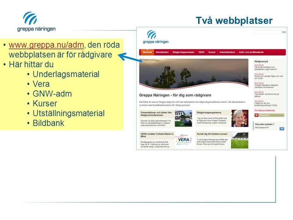 Två webbplatser www.greppa.nu/adm, den röda webbplatsen är för rådgivarewww.greppa.nu/adm Här hittar du Underlagsmaterial Vera GNW-adm Kurser Utställn