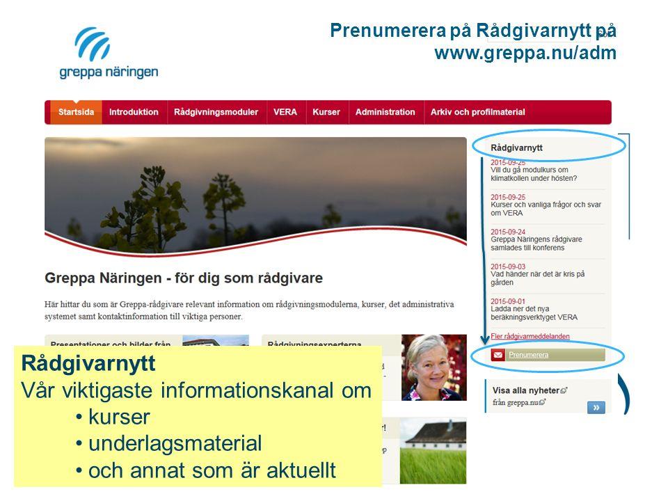 Prenumerera på Rådgivarnytt på www.greppa.nu/adm Rådgivarnytt Vår viktigaste informationskanal om kurser underlagsmaterial och annat som är aktuellt
