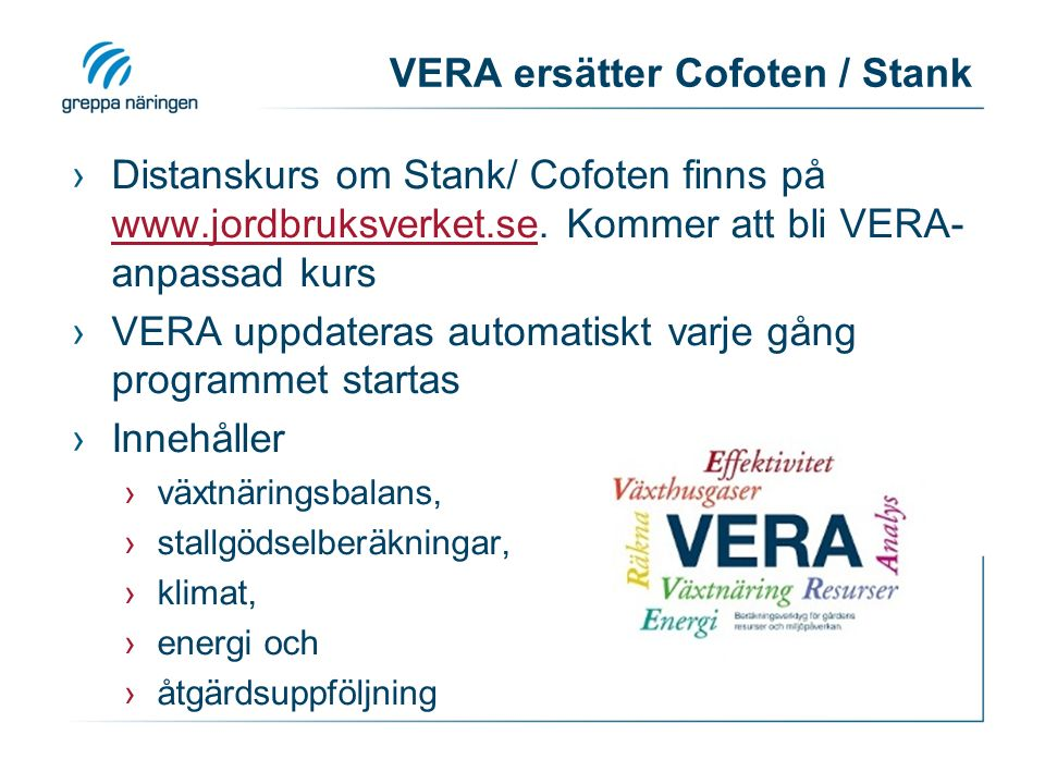 VERA ersätter Cofoten / Stank ›Distanskurs om Stank/ Cofoten finns på www.jordbruksverket.se. Kommer att bli VERA- anpassad kurs www.jordbruksverket.s